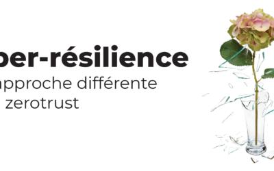 Cyber-résilience, une approche différente par le zerotrust